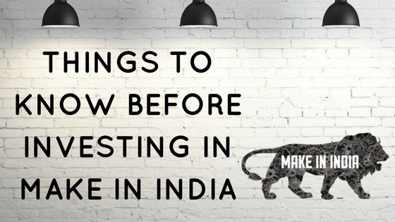 Things to know before investing in make in India